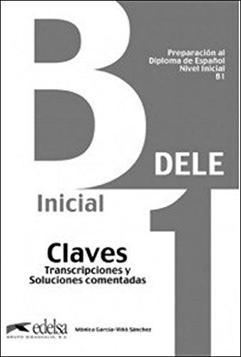 Preparación al DELE B1 - Claves. Transcripciones y soluciones comentadas. (ed. 2013) (Preparación Al Dele - Jóvenes Y Adultos - Preparación Al Dele - Nivel B1)