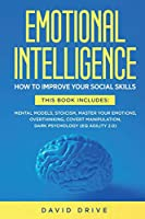 Emotional Intelligence: How To Improve Your Social Skills. 6 Books in 1: Mental Models, Stoicism, Master Your Emotions, Overthinking, Covert Manipulation, Dark Psychology (EQ Agility 2.0)