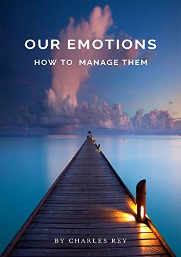 Our Emotions - How to manage them by [Charles  Rey]