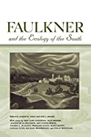 Faulkner and the Ecology of the South (Faulkner and Yoknapatawpha Series)