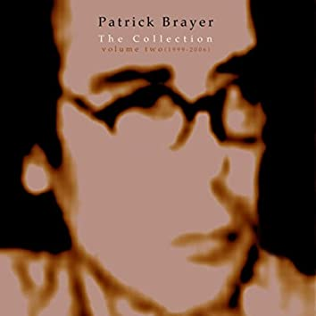 Patrick Brayer: The Collection, Vol. 2 (1999 - 2006)