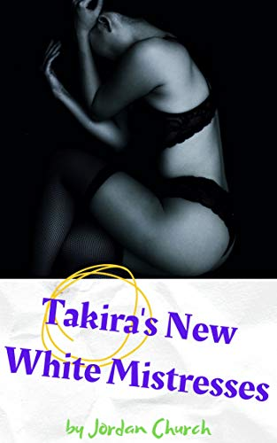 Takira's New White Mistresses: Two Dominant White Lesbians Plot To Seduce a Black College Graduate Into Sexual Servitude (Teen Lesbians Taking Over Book 7) (English Edition)