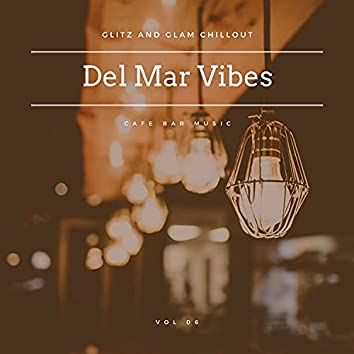 Del Mar Vibes - Glitz And Glam Chillout Cafe Bar Music, Vol 06