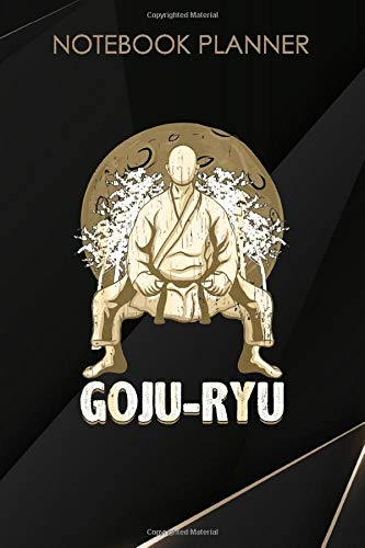 Notebook Planner Martial Arts Goju Ryu Karate: Hour, Daily, Mom, 6x9 inch, Paycheck Budget, Work List, 114 Pages, Happy