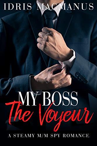 My Boss, The Voyeur: A steamy M/M Spy Erotica (Spy Erotica Shorts Book 1) (English Edition)