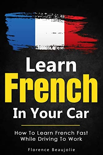Learn French In Your Car How To Learn French Fast While Driving To Work French Edition product image