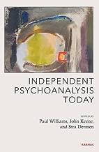 Independent Psychoanalysis Today (Psychology, Psychoanalysis & Psychotherapy)