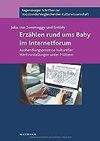 Erzaehlen rund ums Baby im Internetforum: Aushandlungsprozesse kultureller Wertvorstellungen unter Muettern