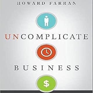 Uncomplicate Business     All It Takes Is People, Time, and Money              By:                                                                                                                                 Howard Farran                               Narrated by:                                                                                                                                 Howard Farran                      Length: 5 hrs and 47 mins     113 ratings     Overall 4.8