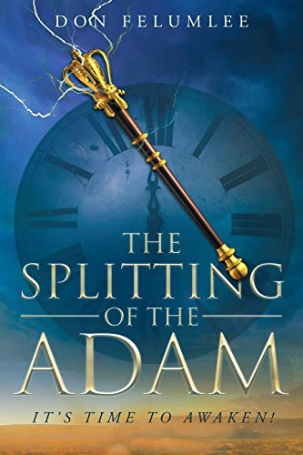 Book: The Splitting of the Adam - It's Time to Awaken! by Don Felumlee