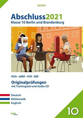 Abschluss 2021 - Klasse 10 Berlin und Brandenburg: MSA/eBBR/FOR/EBR; Originalprüfungen mit Trainingsteil für die Fächer Deutsch, Mathematik und Englisch sowie Audio-CD für Englisch (pauker.)