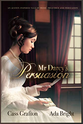 Mr Darcy's Persuasion: An Austen-inspired tale of pride, prejudice and persuasion by [Cass Grafton, Ada Bright]