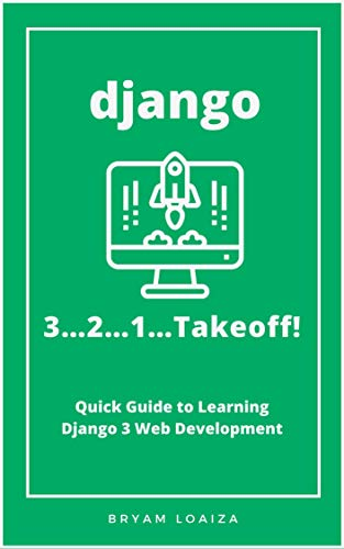 Django 3…2…1…Takeoff!: Quick Guide to Learning Django 3 Web Development Front Cover