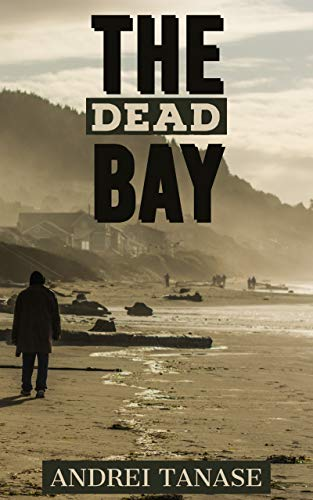 The Dead Bay: A Post-Apocalyptic Zombie Story by [Andrei Tanase]