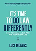 It's Time To Do Law Differently: How to reshape your firm and regain your life