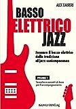 basso elettrico jazz. suonare il basso elettrico dalla tradizione al jazz contemporaneo. volume 1. tecniche e concetti di base per l'accompagnamento: vol. 1