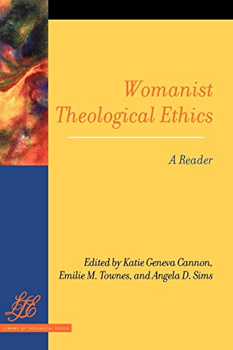 Compare Textbook Prices for Womanist Theological Ethics: A Reader Library of Theological Ethics  ISBN 9780664235376 by Cannon, Katie Geneva,Townes, Emilie M.,Sims, Angela D.