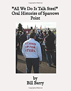 All We Do Is Talk Steel: Oral Histories of Sparrows Point