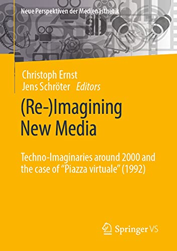 """(Re-)Imagining New Media: Techno-Imaginaries around 2000 and the case of """"Piazza virtuale"""" (1992) (Neue Perspektiven der Medienästhetik) (English Edition)"""