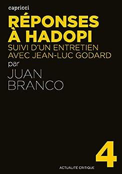 Réponses à Hadopi: Suivi d'un entretien avec Jean-Luc Godard (Actualité critique t. 4) par [Juan BRANCO, Jean-Luc Godard]