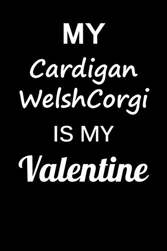 My Cardigan WelshCorgi Is My Valentine: Unique Notebook Journal For Cardigan WelshCorgi Owners and Lovers, Funny Valentine's Day Gift for Women, Men, ... Pages for College, School, Home & Work .