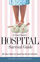 Dr. David Sherer's Hospital Survival Guide: 100+ Ways to Make Your Hospital Stay Safe and Comfortable