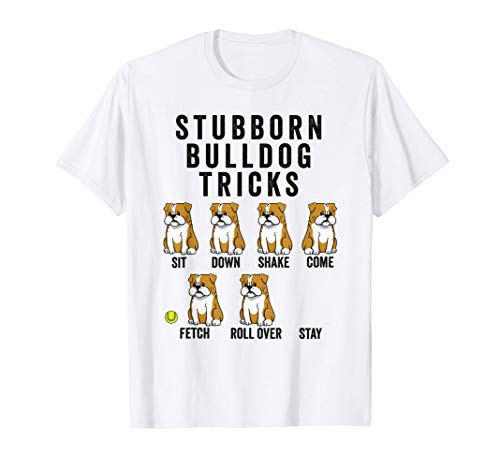 Stubborn Bulldog Inglés Tricks Perro Camiseta