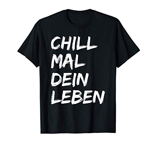 Chill Mal Dein Leben Lustiges Chilliges Outfit T-Shirt