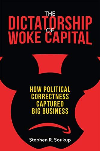 Amazon.com: The Dictatorship of Woke Capital: How Political Correctness  Captured Big Business eBook: Soukup, Stephen R.: Kindle Store