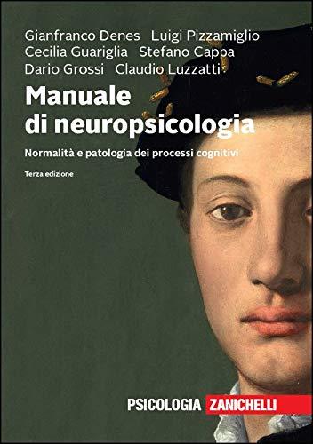 Manuale di neuropsicologia. Normalità e patologia dei processi cognitivi. Con e-book