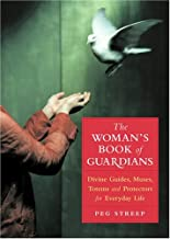 The Woman's Book of Guardians: Divine Guides, Muses, Totems and Protectors for Everday Life