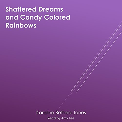 Shattered Dreams and Candy Colored Rainbows cover art
