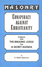 Masonry: Conspiracy Against Christianity--Evidence That the Masonic Lodge Has a Secret Agenda