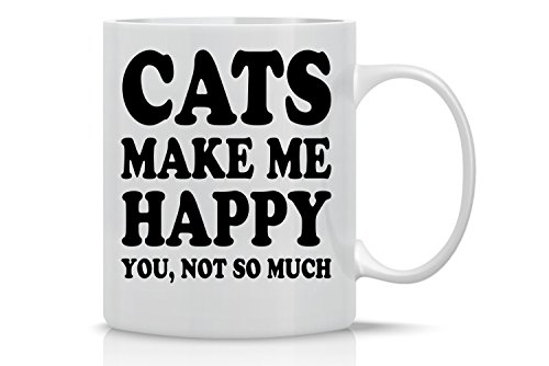 Cats Make Me Happy, You Not So Much - 11oz White Ceramic Coffee Mug - Perfect Gift for Cat Mom or Dad - Funny Crazy Cat Lover Mugs - By CBT Mugs