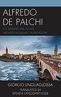 Alfredo De Palchi: The Missing Link in Late Twentieth-century Italian Poetry (Fairleigh Dickinson University Press Series in Italian Studies)
