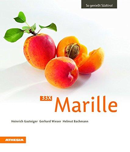 33 x Marille: So genießt Südtirol (So genießt Südtirol / Ausgezeichnet mit dem Sonderpreis der GAD (Gastronomische Akademie Deutschlands e.V.))