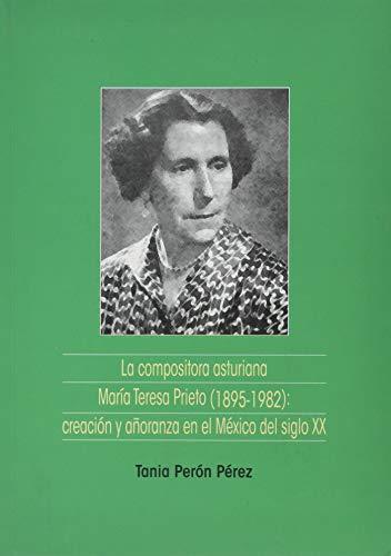 La compositora asturiana María Teresa Prieto (1895-1982): creación y añoranza en el México del siglo XX: 4 (Hispanic Music Series)