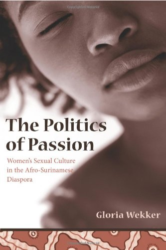 The Politics of Passion: Women's Sexual Culture in the Afro-Surinamese Diaspora