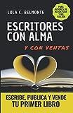 Escritores con Alma: Escribe, Publica y Vende tu primer libro. Autores de Autoayuda y No Ficción...