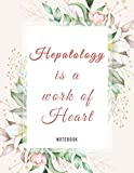 Hepatology is a Work of Heart: Hepatologist Graduation Gift, Gifts for Hepatologist,Hepatologist Notebook,Hepatologist Notepad, Hepatologist Appreciation Gifts..