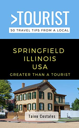 GREATER THAN A TOURIST- SPRINGFIELD ILLINOIS USA: 50 Travel Tips from a Local (English Edition)