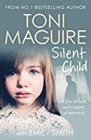Silent Child: From no.1 bestseller Toni Maguire comes a new true story of abuse and survival