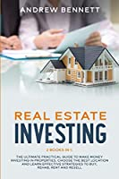 Real Estate Investing: 2 Books in 1: The Ultimate Practical Guide to Make Money Investing in Properties. Choose the Best Location and Learn Effective Strategies to Buy, Rehab, Rent and Resell