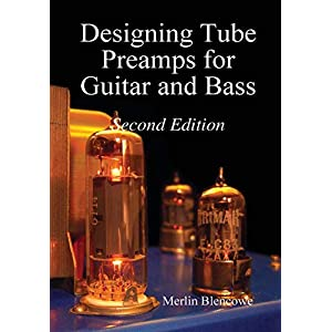 Designing Tube Preamps for Guitar and Bass, 2nd Edition