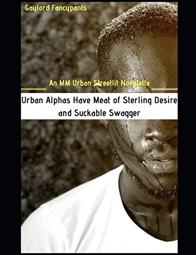Urban Alphas Have Meat of Sterling Desire and Suckable Swagger: An MM Urban Streetlit Novella (Urban Nights Conceal Uttermost Love... and Lust, Band 1)