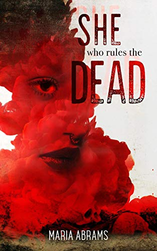 She Who Rules the Dead by [Maria Abrams]
