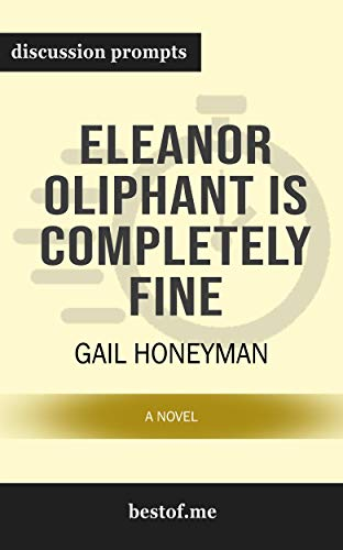 """Summary: """"Eleanor Oliphant Is Completely Fine: A Novel"""" by Gail Honeyman   Discussion Prompts (English Edition)"""