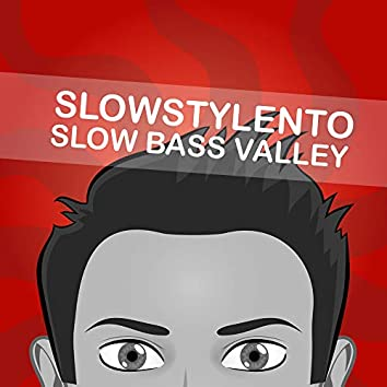 Slow Bass Valley