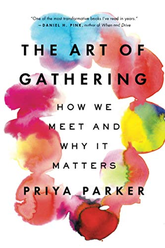 Compare Textbook Prices for The Art of Gathering: How We Meet and Why It Matters Reprint Edition ISBN 9781594634932 by Parker, Priya