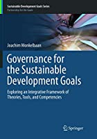 Governance for the Sustainable Development Goals: Exploring an Integrative Framework of Theories, Tools, and Competencies (Sustainable Development Goals Series)